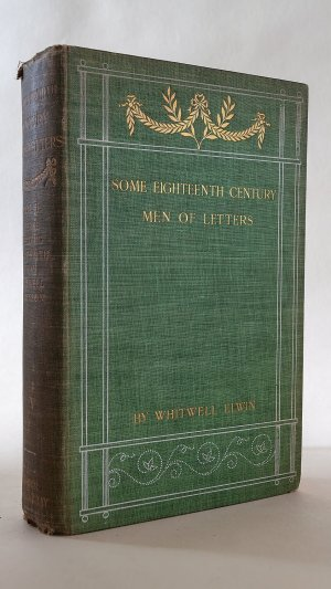 Some XVIII Century Men of Letters: Biographical Essays by The Rev Whitwell Elwin Some Time Editor of the Quarterly Review with a Memoir Volume II
