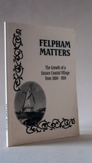 Felpham Matters: The Growth of a Sussex Coastal Village from 1800-1914