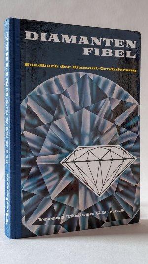 Diamanten-Fibel: Handbuch der Diamant-Graduierung