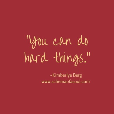 You can do hard things.