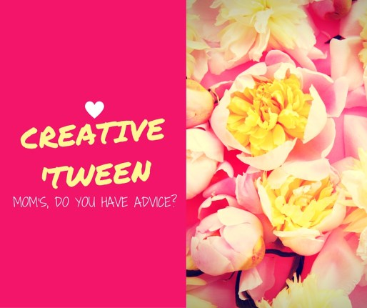 Creative Tween Advice