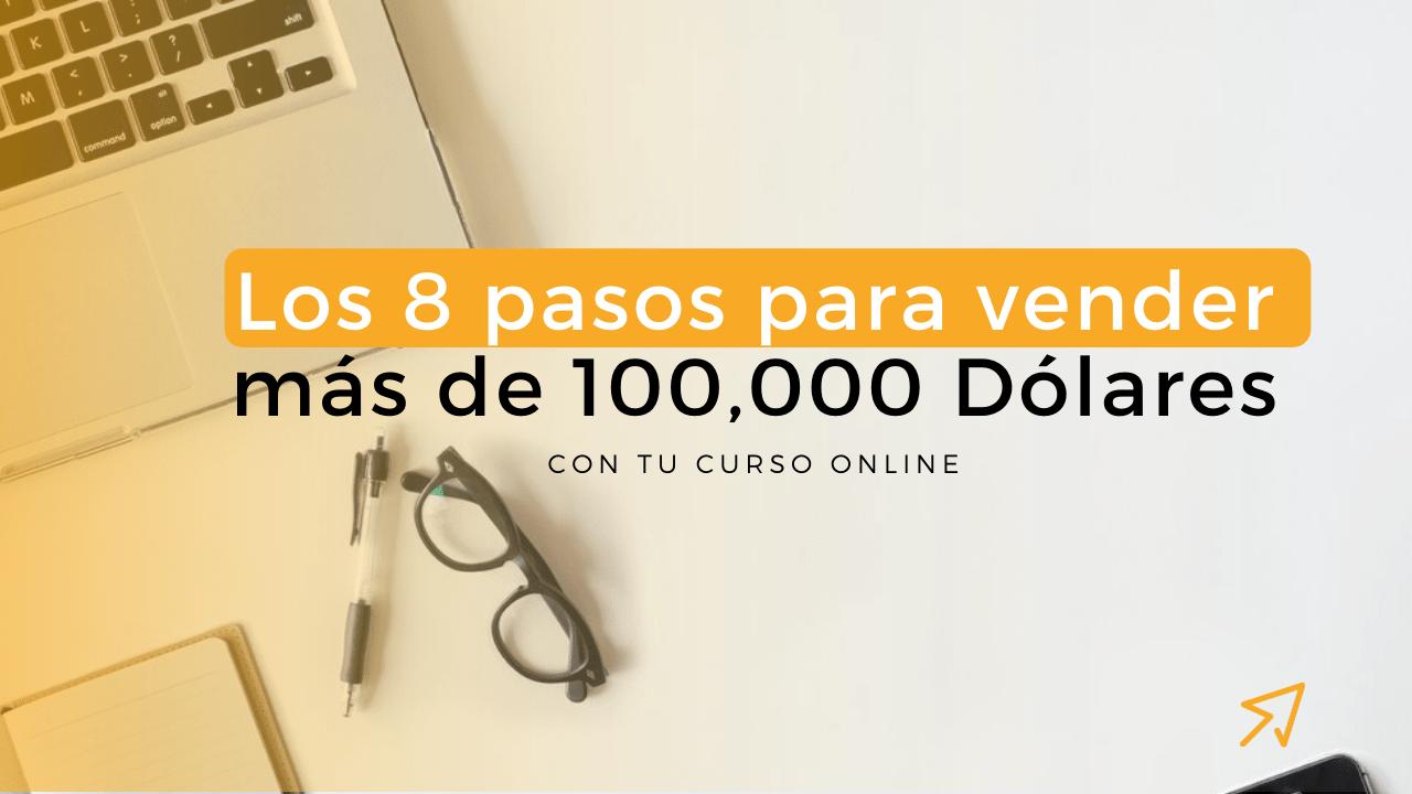 Ep 39: Los 8 Pasos Para Vender Más de 100,000 Dólares Con Tu Curso Online