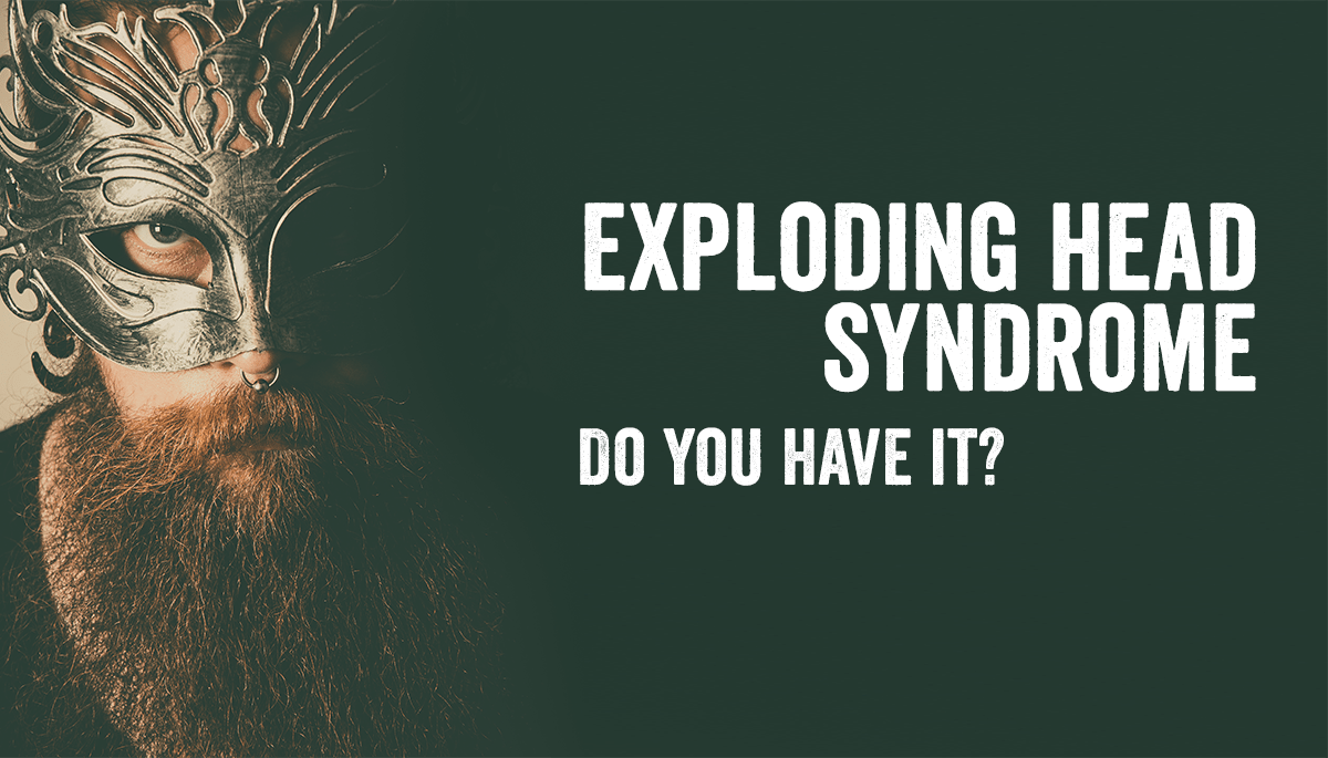 Exploding head syndrome - I think I have a few of the symptoms
