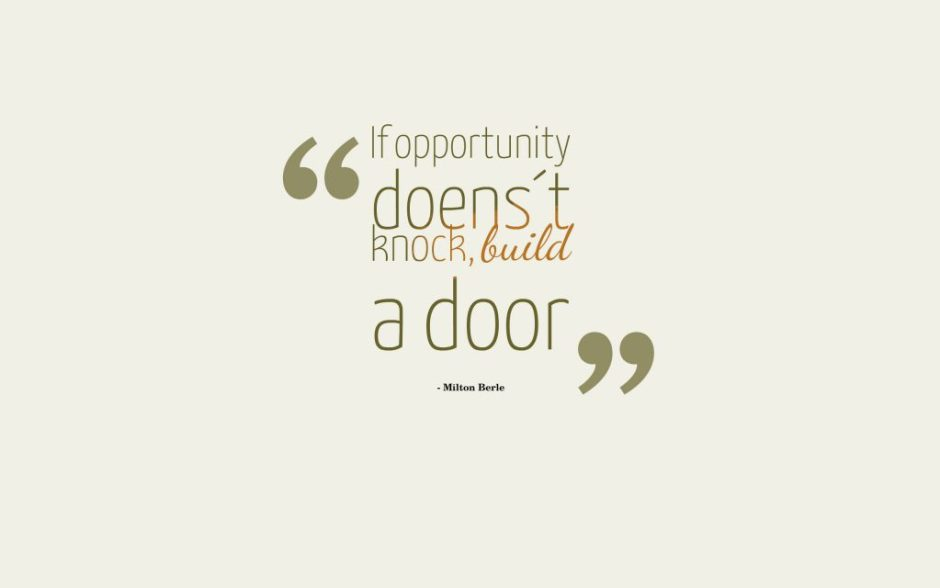If opportunity doesn´t knock, build a door