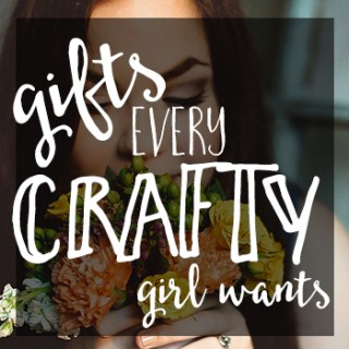 Gifts for every crafty girl!
