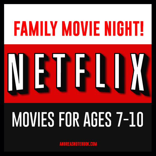Netflix movies for kids ages 7-10 - AndreasNotebook.com
