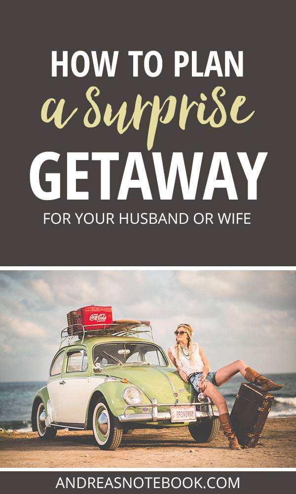 How to plan a surprise getaway for your husband or wife