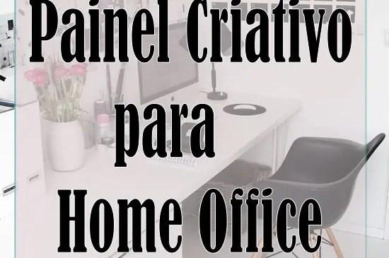 Painel Criativo! Organizando o seu Home Ofice – Dica da Semana