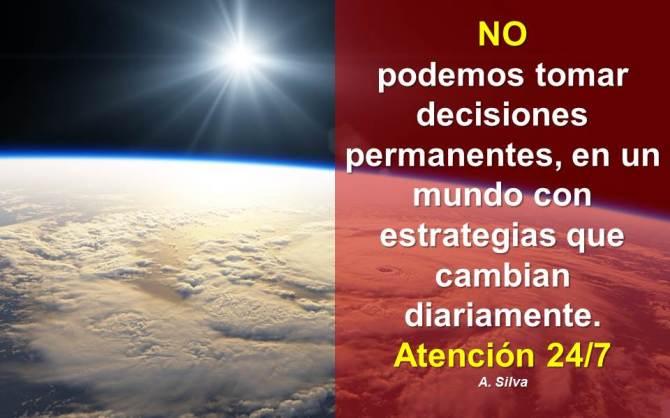 No Podemos Tomar Decisiones Permanentes, en un Mundo con Estrategias que Cambian Diariamente. Atención 24/7