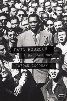 Paul Robeson: A Watched Man, by Jordan Goodman