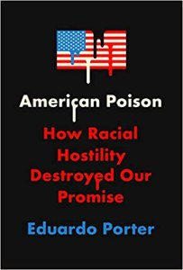 American Poison: How Racial Hostility Destroyed Our Promise	Eduardo Porter