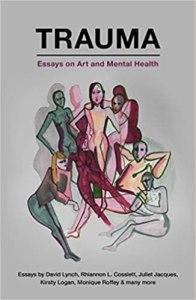 Trauma: essays on art and mental health