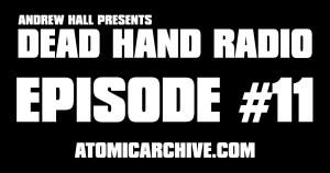 Dead Hand Radio Ep 11 AtomicArchive.com