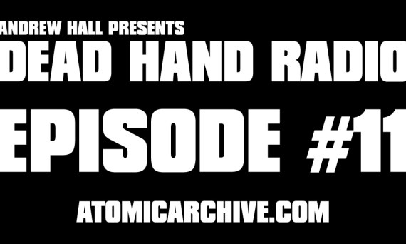Dead Hand Radio Ep 11 AtomicArchive.com