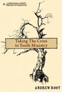 Taking the Cross to Youth Ministry Andrew Root