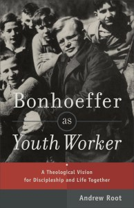 Bonhoeffer as Youth Worker - Andrew Root