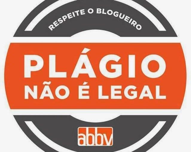 """Campanha ABBV: """"Plágio não é legal!  Respeite o blogueiro"""""""