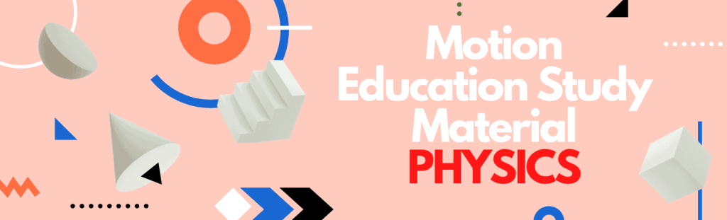 Motion Education Study Material PHYSICS