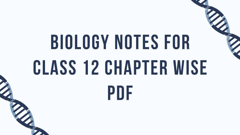 Biology Notes For Class 12 Chapter Wise Pdf