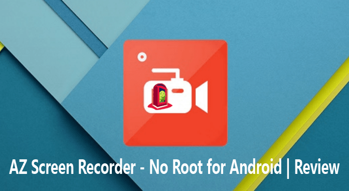 AZ Screen Recorder for Android – Review | Limitless Recording Without Root