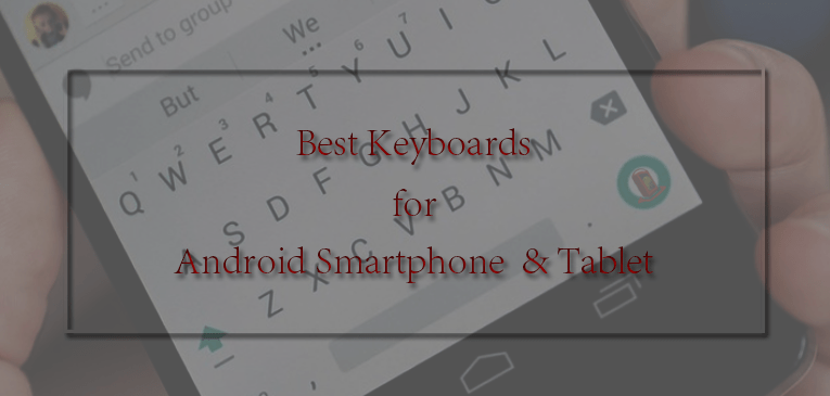15 Best Keyboards for Android | Type Faster and Easier than Ever Before
