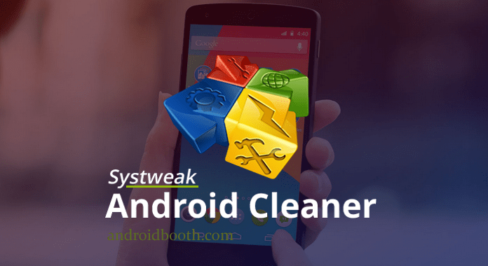 Systweak Android Cleaner Review Android Booth