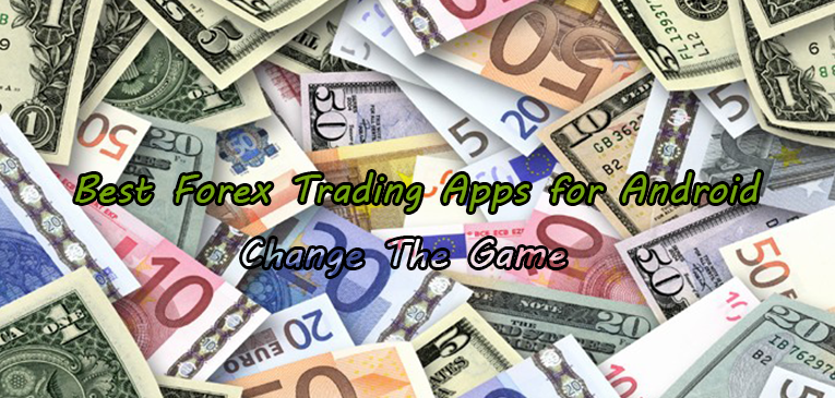 Best Forex Trading Apps for Android to Become More Smart in Forex