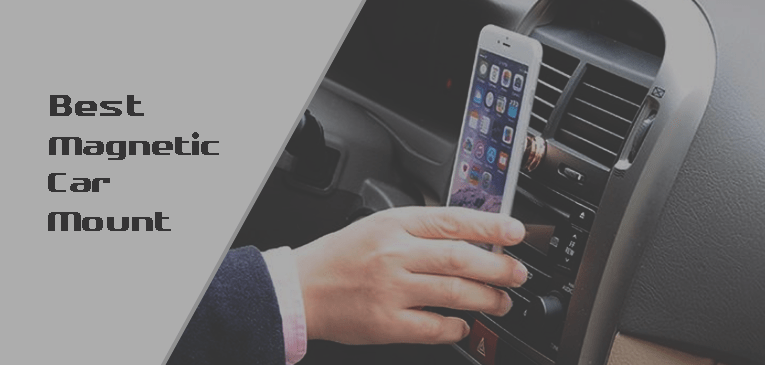 Best Magnetic Car Mount for Smartphone and GPS