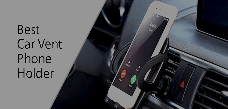 7 Best Car Vent Phone Holders – 2018 | for iPhone, Samsung, HTC, and Others