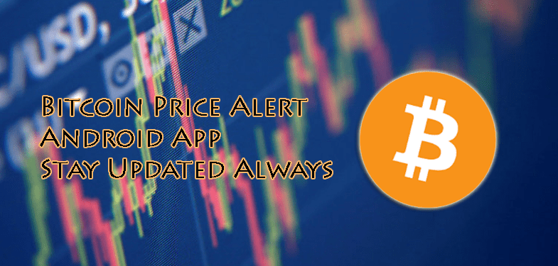 Bitcoin Price Alert Android App - Stay Updated Always about Crypto Market