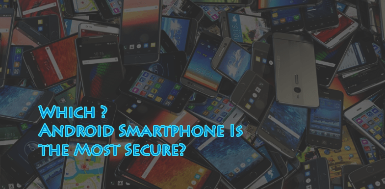 Which Android Smartphone Is the Most Secure