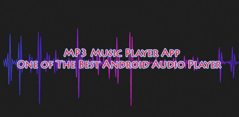 MP3 Music Player App One of The Best Android Audio Player