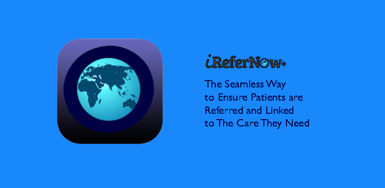IreferNow The Seamless Way to Ensure Patients are Referred and Linked to The Care They Need
