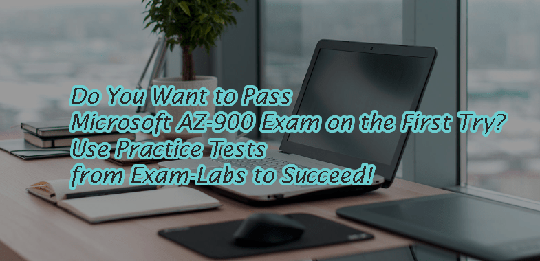 Do You Want to Pass Microsoft AZ-900 Exam on the First Try Use Practice Tests from Exam-Labs to Succeed!