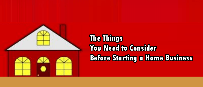 What You Need to Consider Before Starting a Home Business