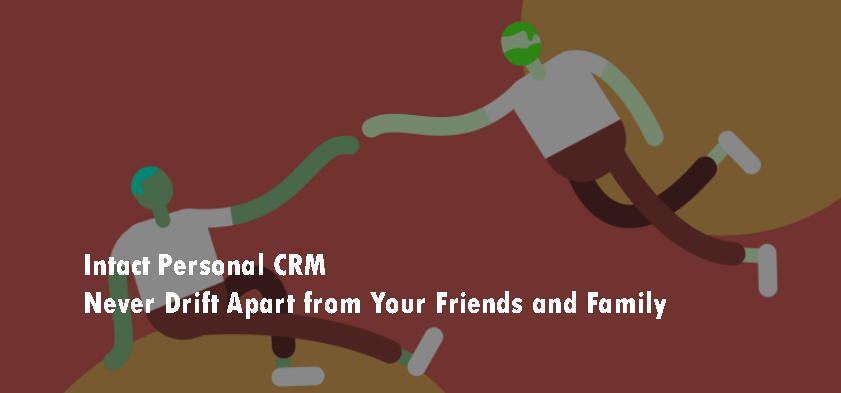 Intact Personal CRM - Never Drift Apart from Your Friends and Family