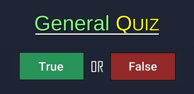 General Quiz True OR False