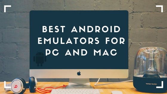 Best Android Emulators For PC And MAC 2018