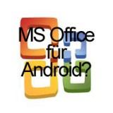 MS Office schon Anfang nächsten Jahres für Android?