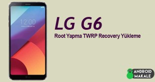 LG G6 Root Yapma ve TWRP Recovery Yükleme