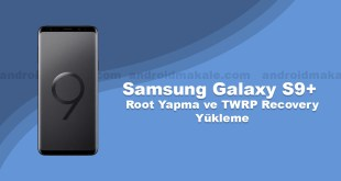Samsung Galaxy S9+ Root Yapma ve TWRP Recovery Yükleme