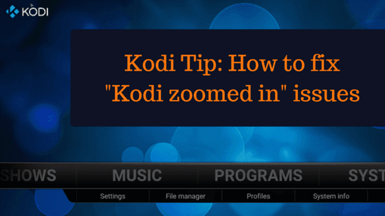 How to fix Kodi zoomed in problems