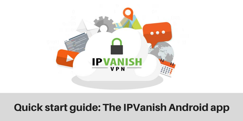 Quick start guide for the IPVanish Android app