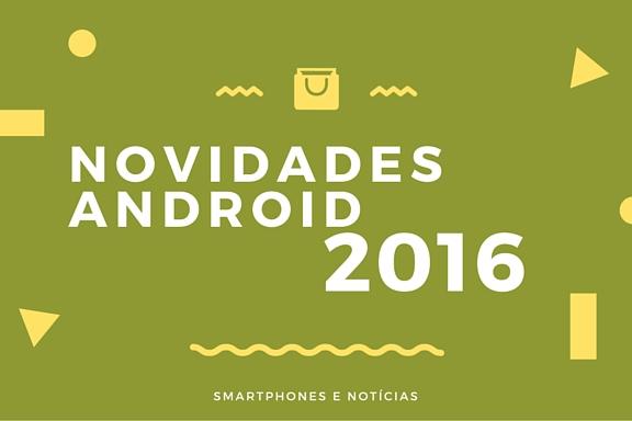 Novidades de Smartphones Android para 2016