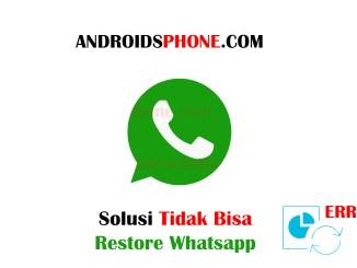 Cara Mengatasi Tidak Dapat Melakukan Restore Pemulihan Data Whatsapp