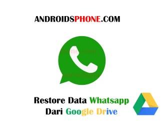 Cara Restore atau Memulihkan Data Percakapan di Whatsapp Dari Google Drive