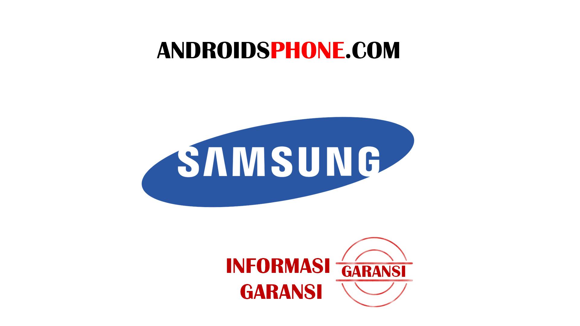 Cara Klaim Garansi Handphone Samsung Beserta Syaratnya Terbaru