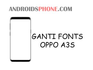 Cara Mengganti Font Oppo A3S Tanpa Root Berhasil
