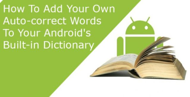how to add auto-correct words to Android Dictionary