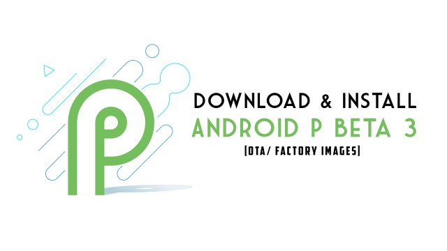 install Android P Beta 3 on Google Pixel